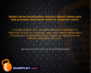 DrNotley - Radial nerve mobilization reduces lateral elbow pain and provides short-term relief in computer users.
